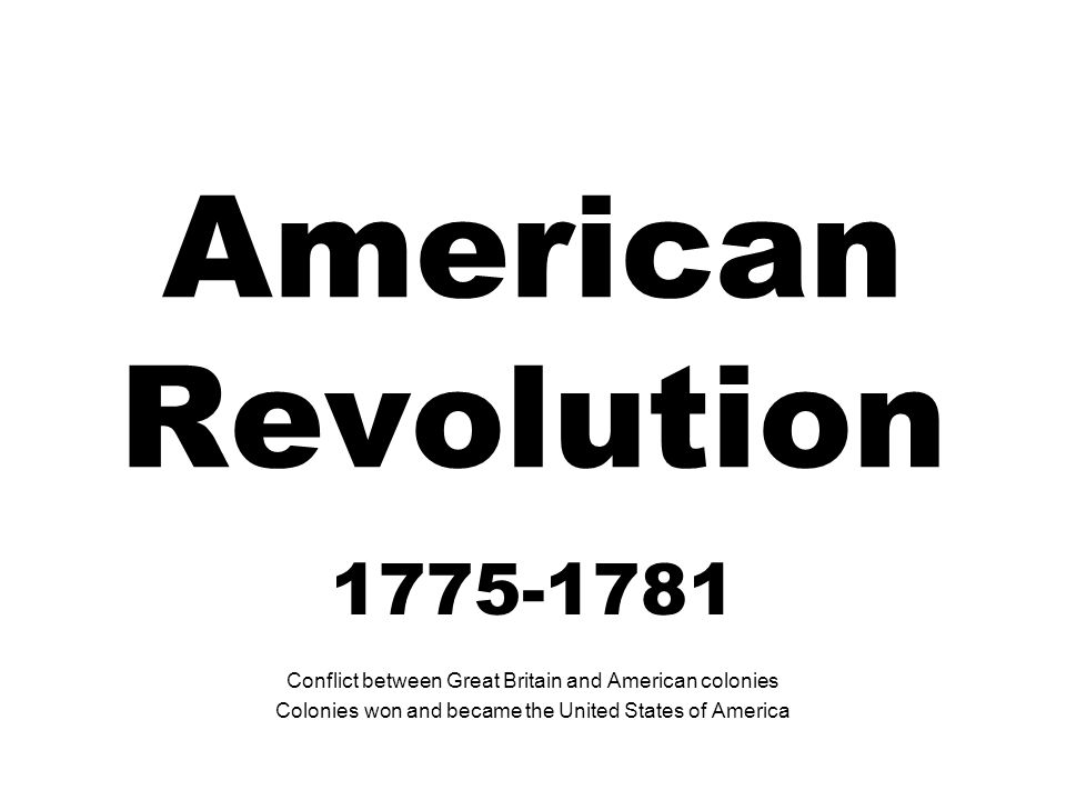 American Revolution 1775-1781. Conflict between Great Britain and American colonies.