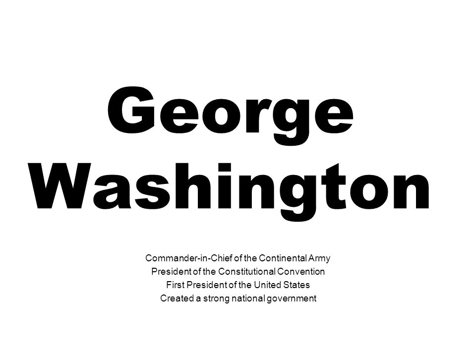 George Washington Commander-in-Chief of the Continental Army
