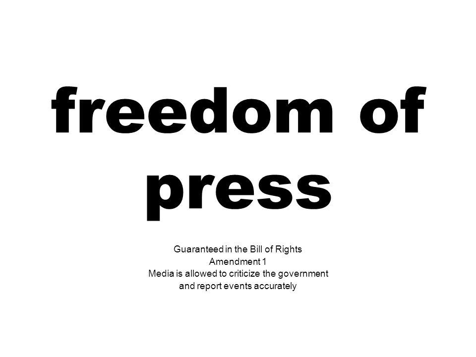 freedom of press Guaranteed in the Bill of Rights Amendment 1