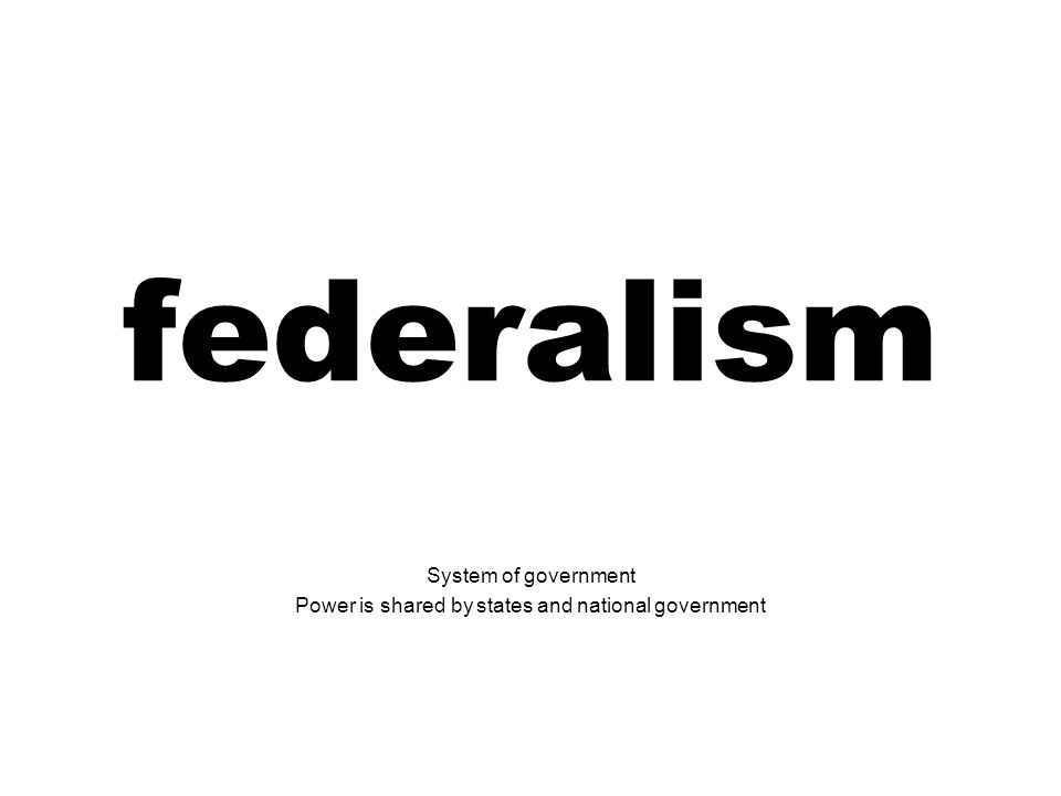 System of government Power is shared by states and national government