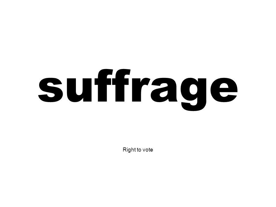 suffrage Right to vote