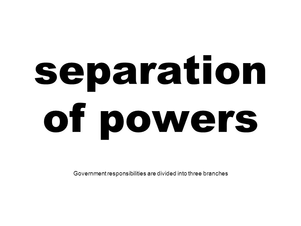 Government responsibilities are divided into three branches