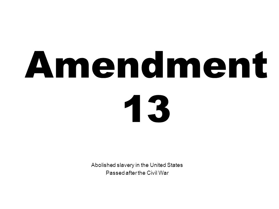 Abolished slavery in the United States Passed after the Civil War