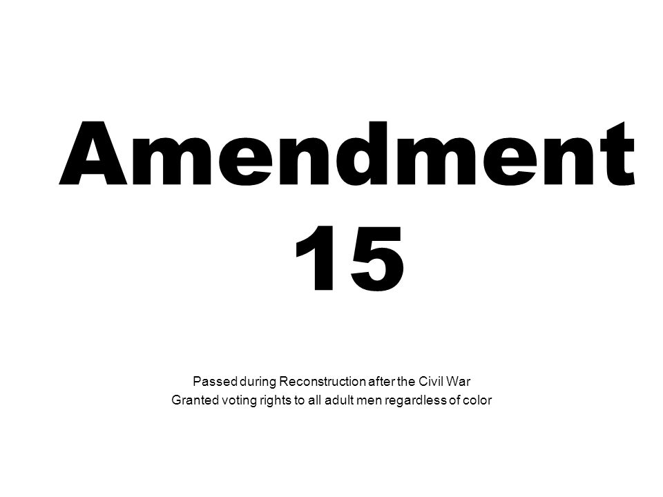 Amendment 15 Passed during Reconstruction after the Civil War