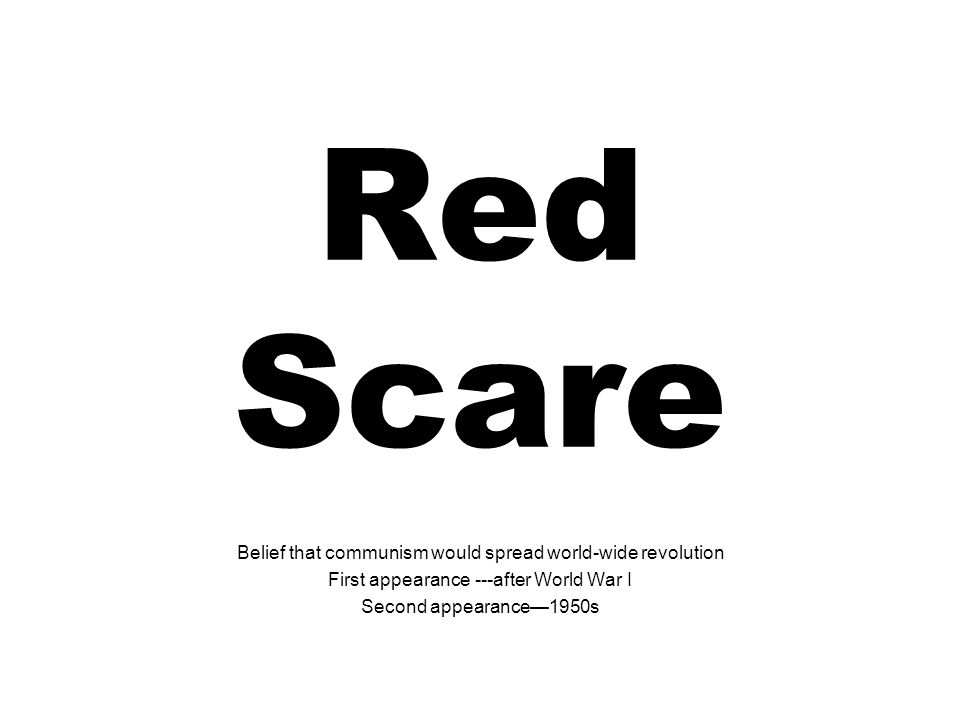 Red Scare Belief that communism would spread world-wide revolution