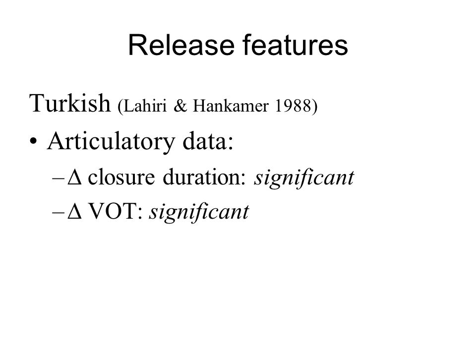 Release features Turkish (Lahiri & Hankamer 1988) Articulatory data: