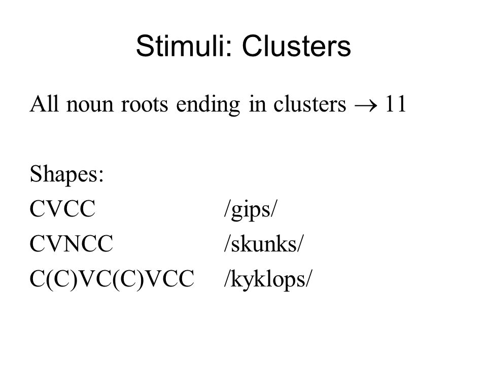 Stimuli: Clusters All noun roots ending in clusters  11 Shapes: