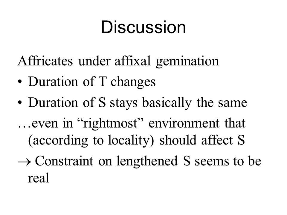 Discussion Affricates under affixal gemination Duration of T changes
