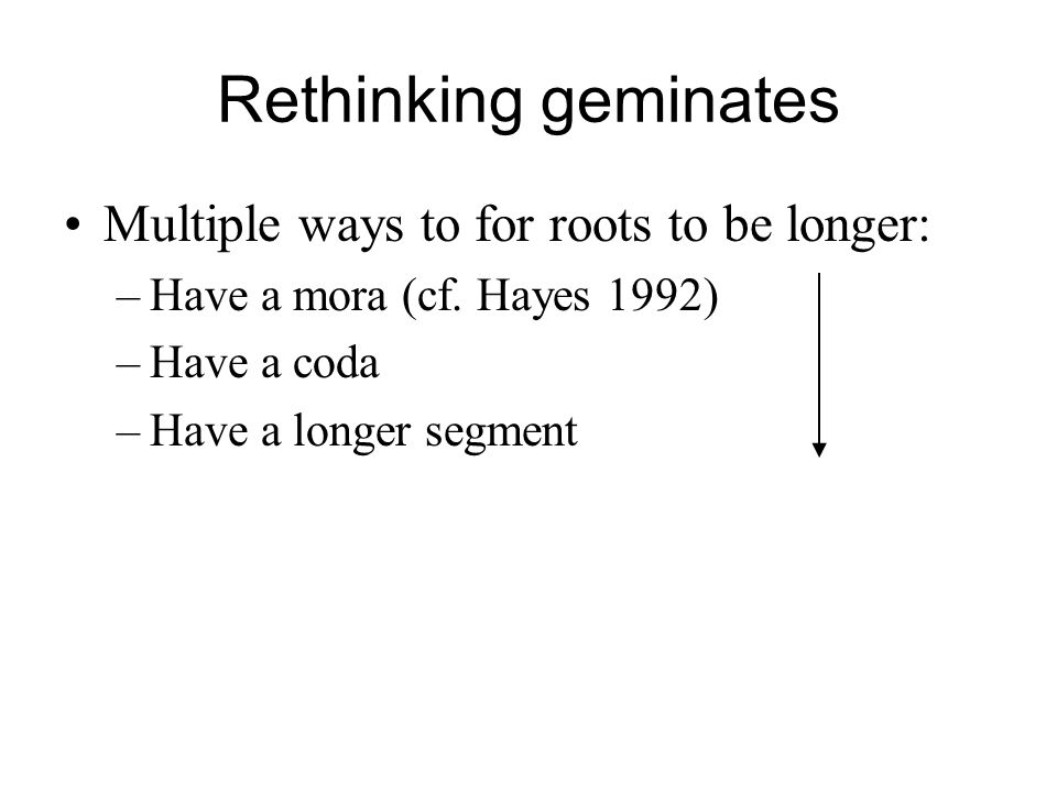 Rethinking geminates Multiple ways to for roots to be longer: