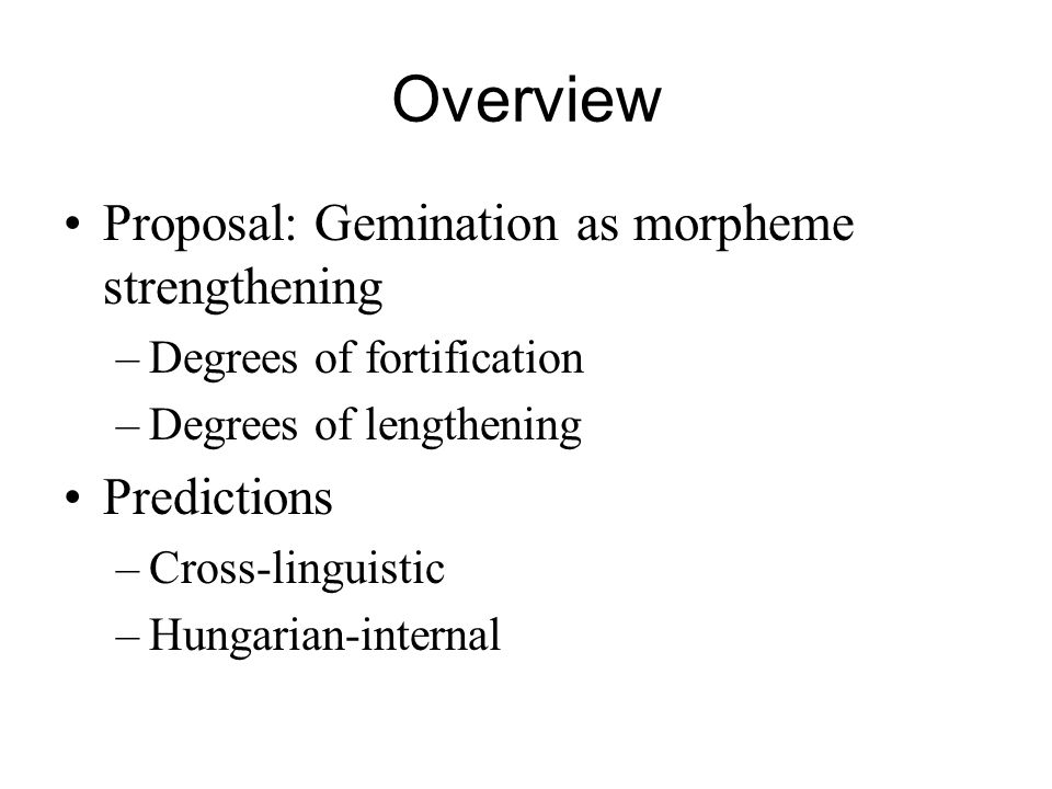 Overview Proposal: Gemination as morpheme strengthening Predictions