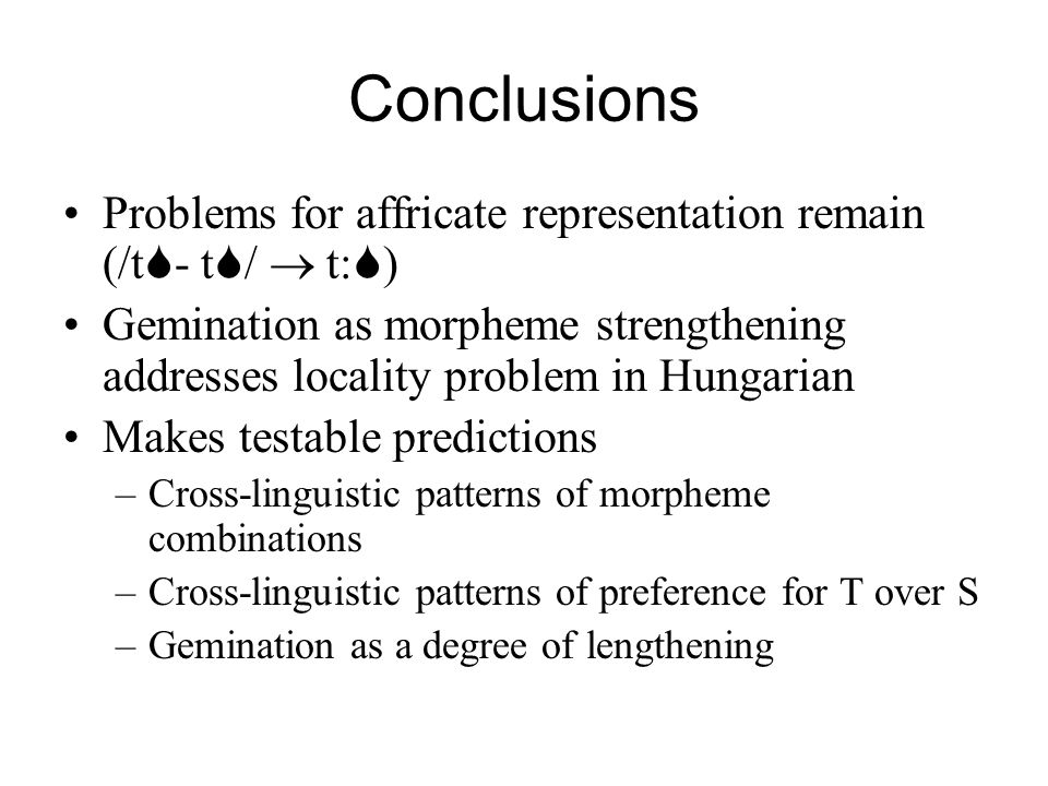 Conclusions Problems for affricate representation remain (/t- t/  t:)