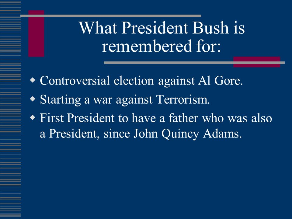 What President Bush is remembered for: