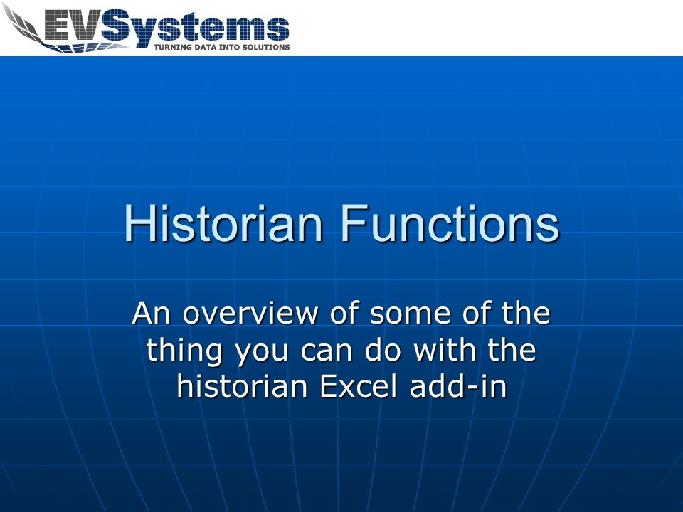 Historian Functions An overview of some of the thing you can do with the historian Excel add-in