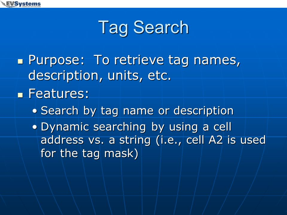 Tag Search Purpose: To retrieve tag names, description, units, etc.