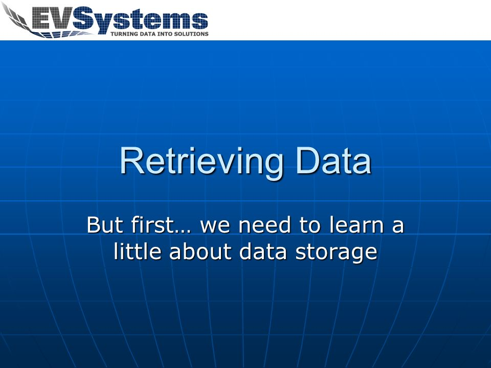 But first… we need to learn a little about data storage