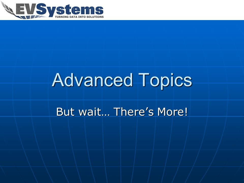 Advanced Topics But wait… There's More!