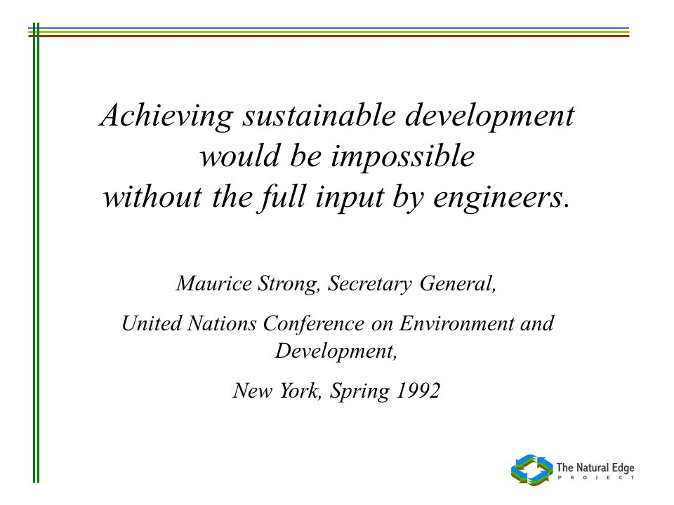 Achieving sustainable development would be impossible without the full input by engineers.