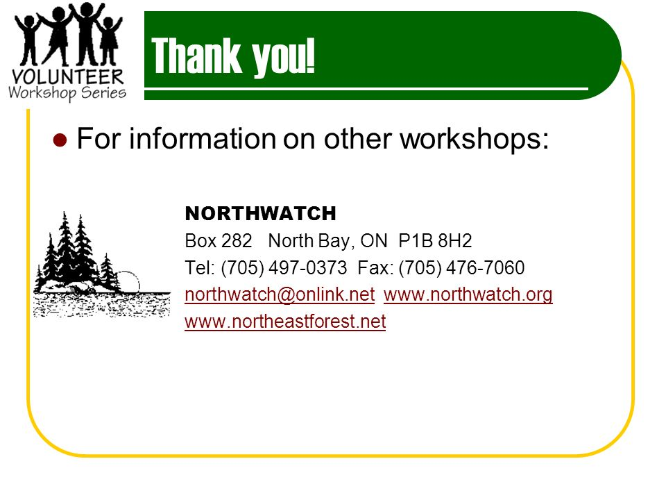 Thank you! For information on other workshops: NORTHWATCH