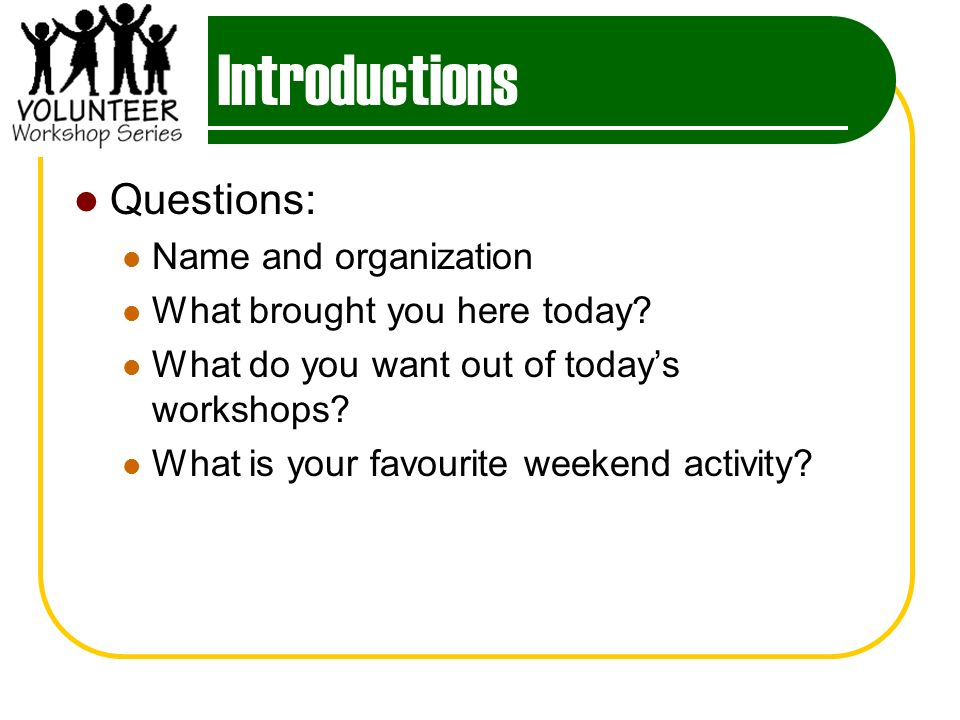 Introductions Questions: Name and organization