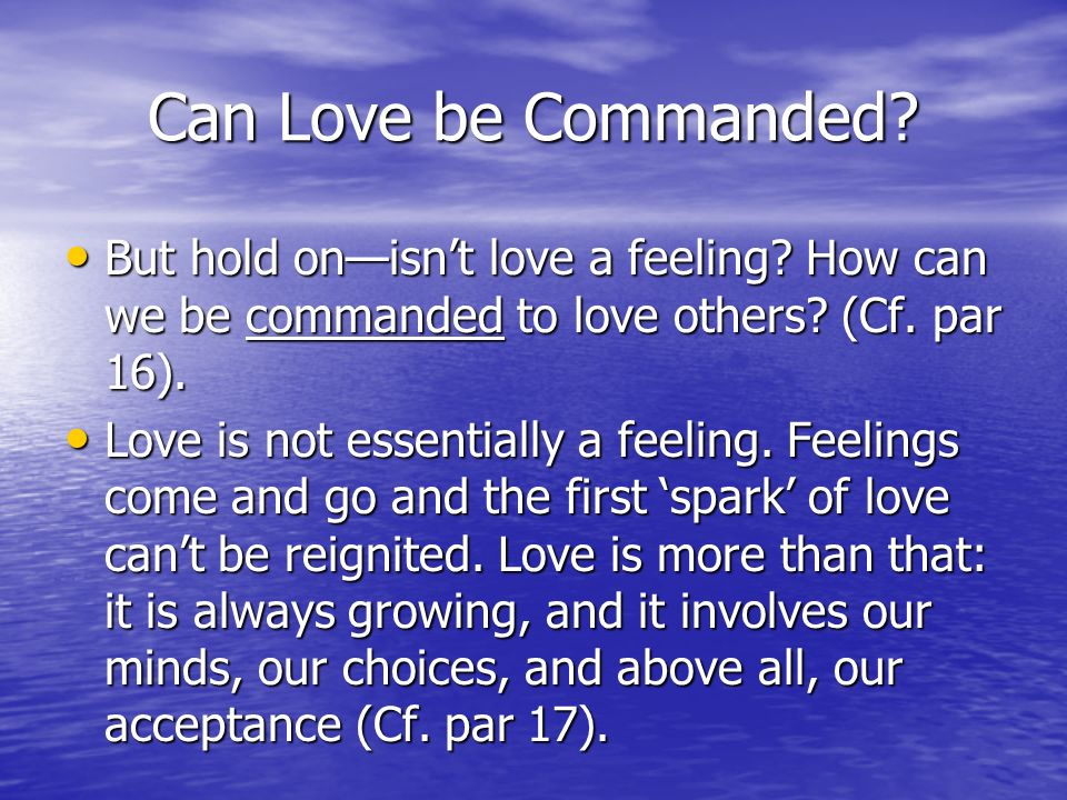 Can Love be Commanded But hold on—isn't love a feeling How can we be commanded to love others (Cf. par 16).