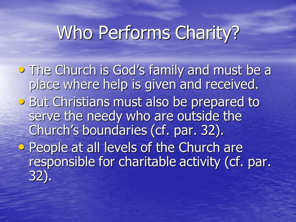 Who Performs Charity The Church is God's family and must be a place where help is given and received.