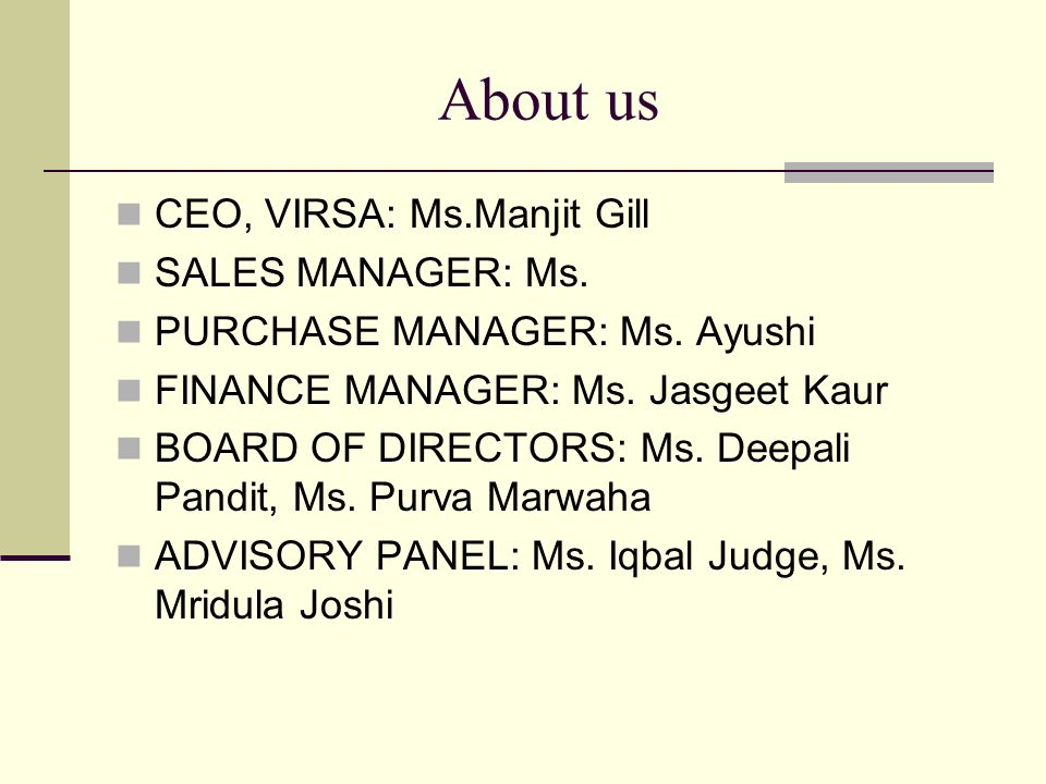 About us CEO, VIRSA: Ms.Manjit Gill SALES MANAGER: Ms.