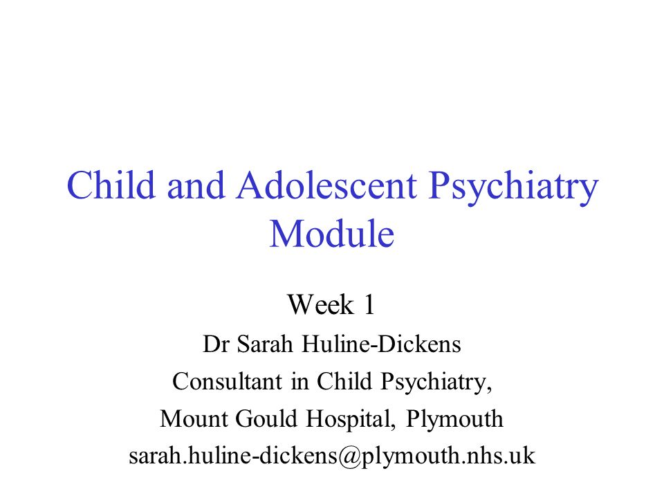 Child And Adolescent Psychiatry Module Ppt Video Online