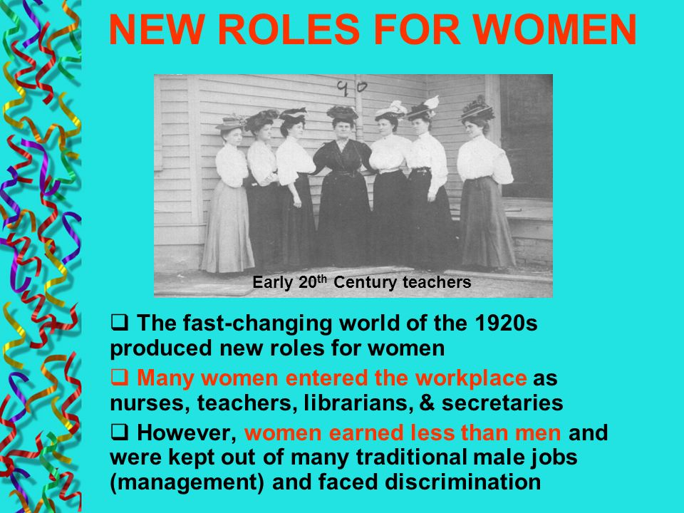 NEW ROLES FOR WOMEN Early 20th Century teachers. The fast-changing world of the 1920s produced new roles for women.