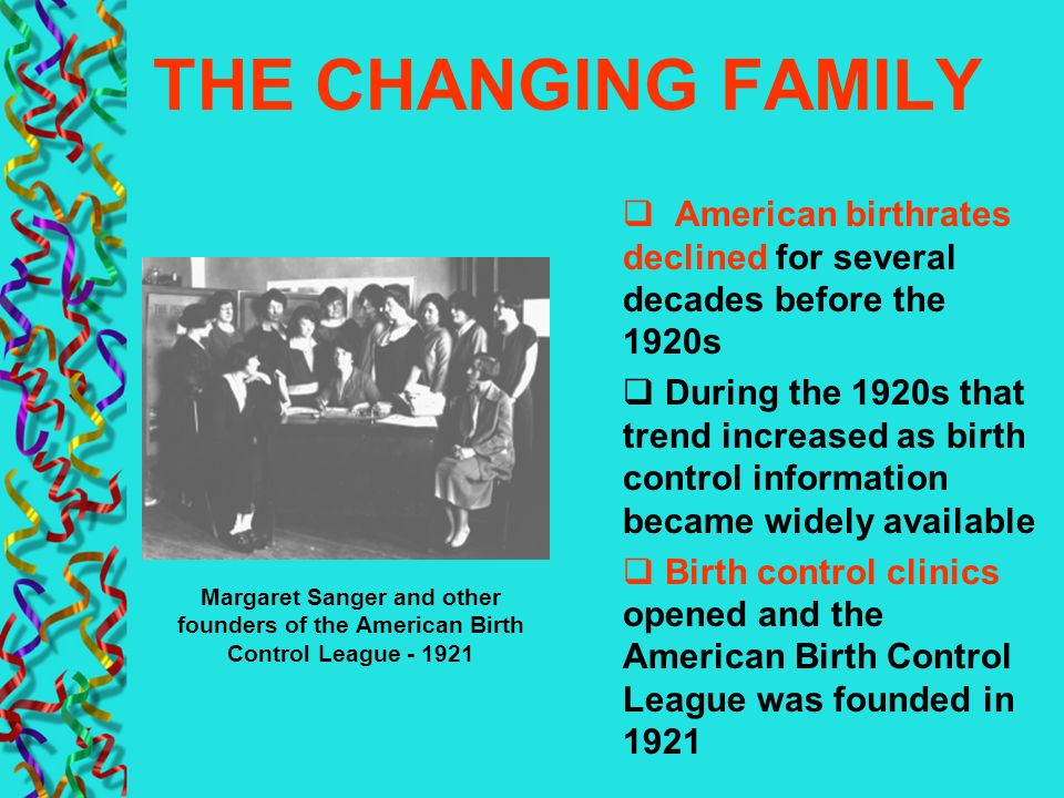 THE CHANGING FAMILY American birthrates declined for several decades before the 1920s.