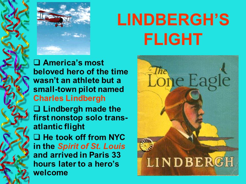 LINDBERGH'S FLIGHT America's most beloved hero of the time wasn't an athlete but a small-town pilot named Charles Lindbergh.