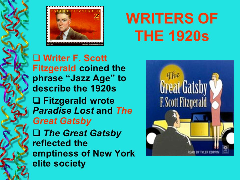 WRITERS OF THE 1920s Writer F. Scott Fitzgerald coined the phrase Jazz Age to describe the 1920s.