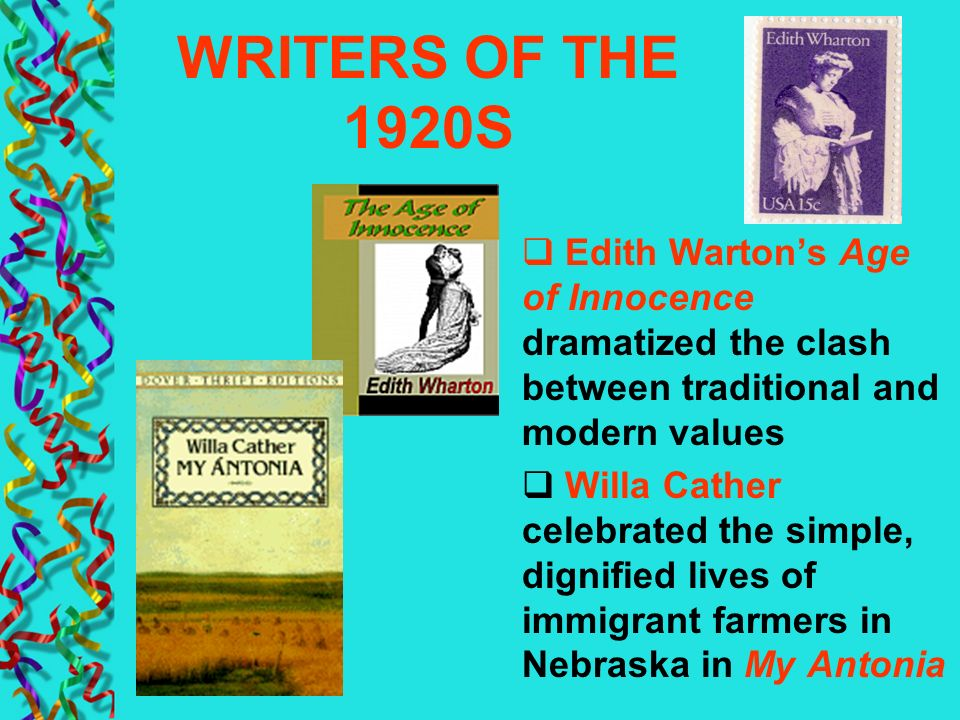 WRITERS OF THE 1920S Edith Warton's Age of Innocence dramatized the clash between traditional and modern values.