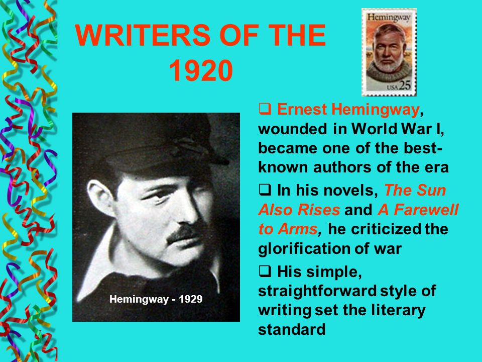 WRITERS OF THE 1920 Ernest Hemingway, wounded in World War I, became one of the best-known authors of the era.