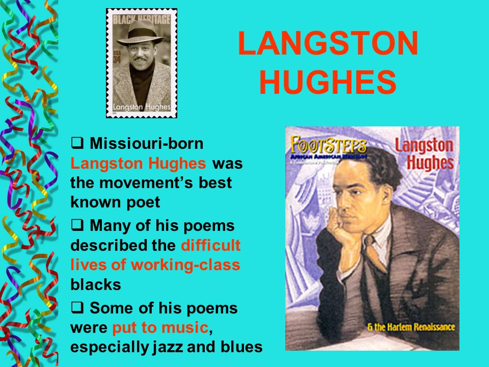 LANGSTON HUGHES Missiouri-born Langston Hughes was the movement's best known poet.