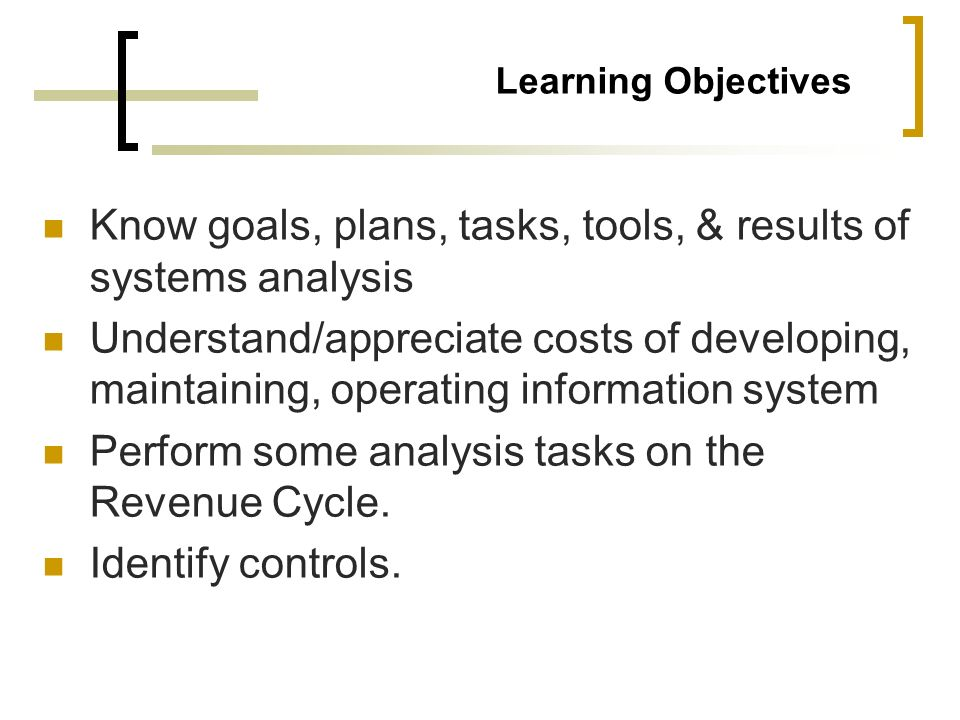 Know goals, plans, tasks, tools, & results of systems analysis