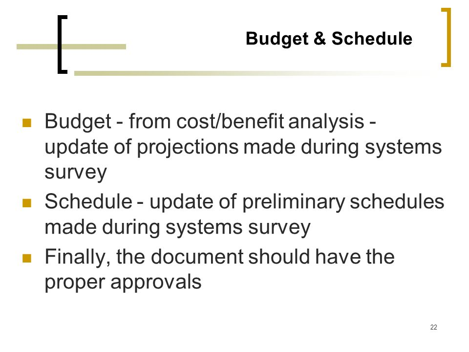 Schedule - update of preliminary schedules made during systems survey