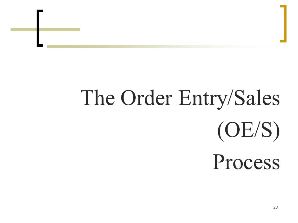 The Order Entry/Sales (OE/S) Process
