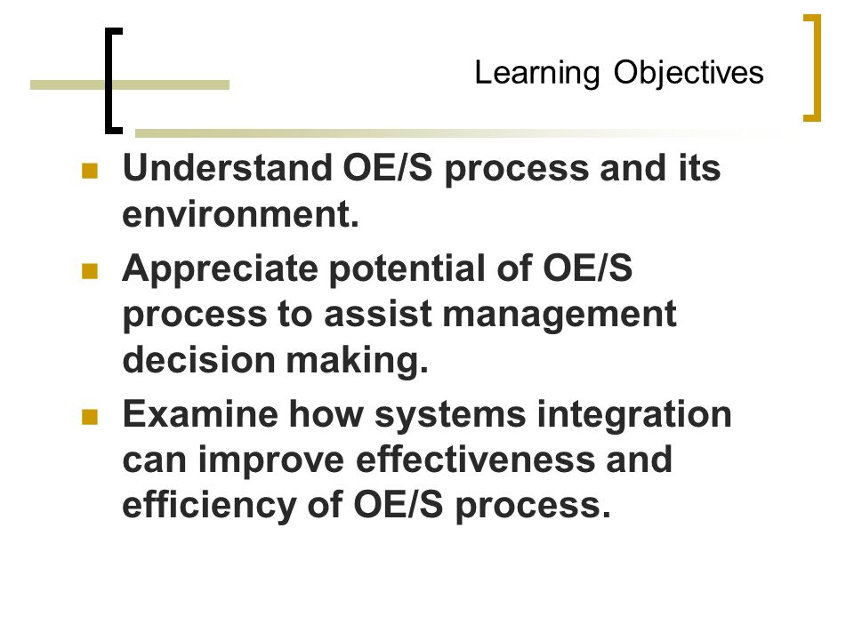 Understand OE/S process and its environment.