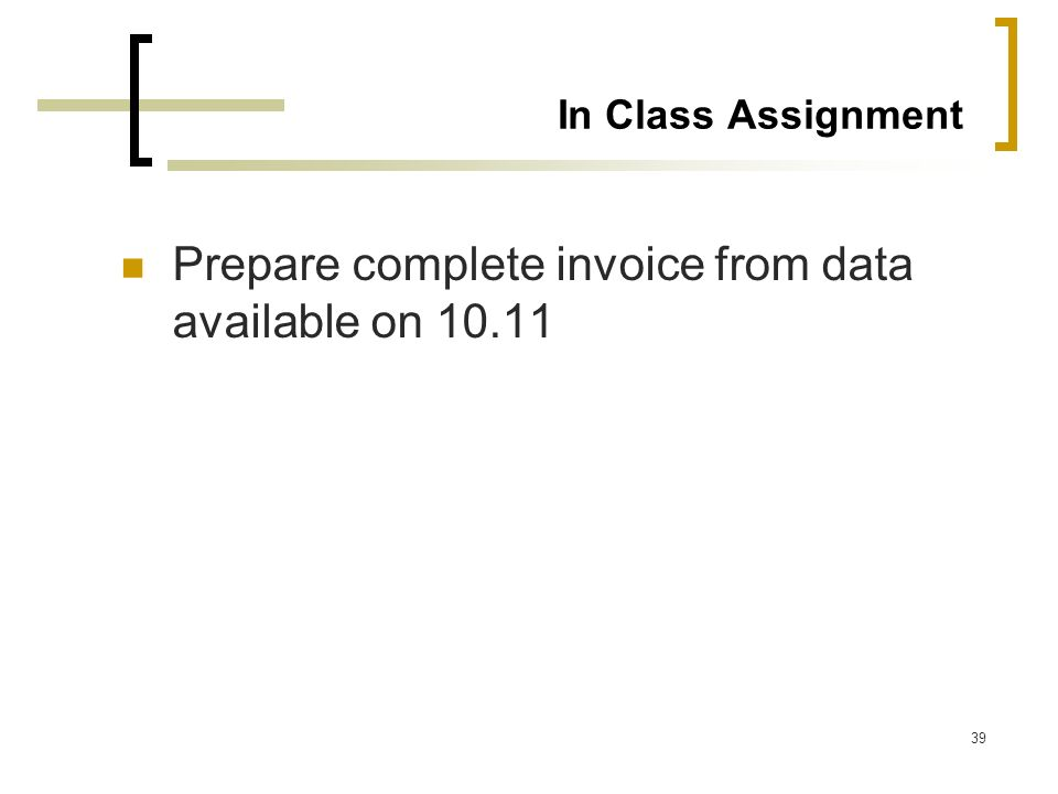 Prepare complete invoice from data available on 10.11