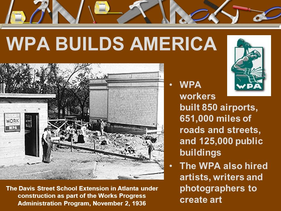 WPA BUILDS AMERICA WPA workers built 850 airports, 651,000 miles of roads and streets, and 125,000 public buildings.