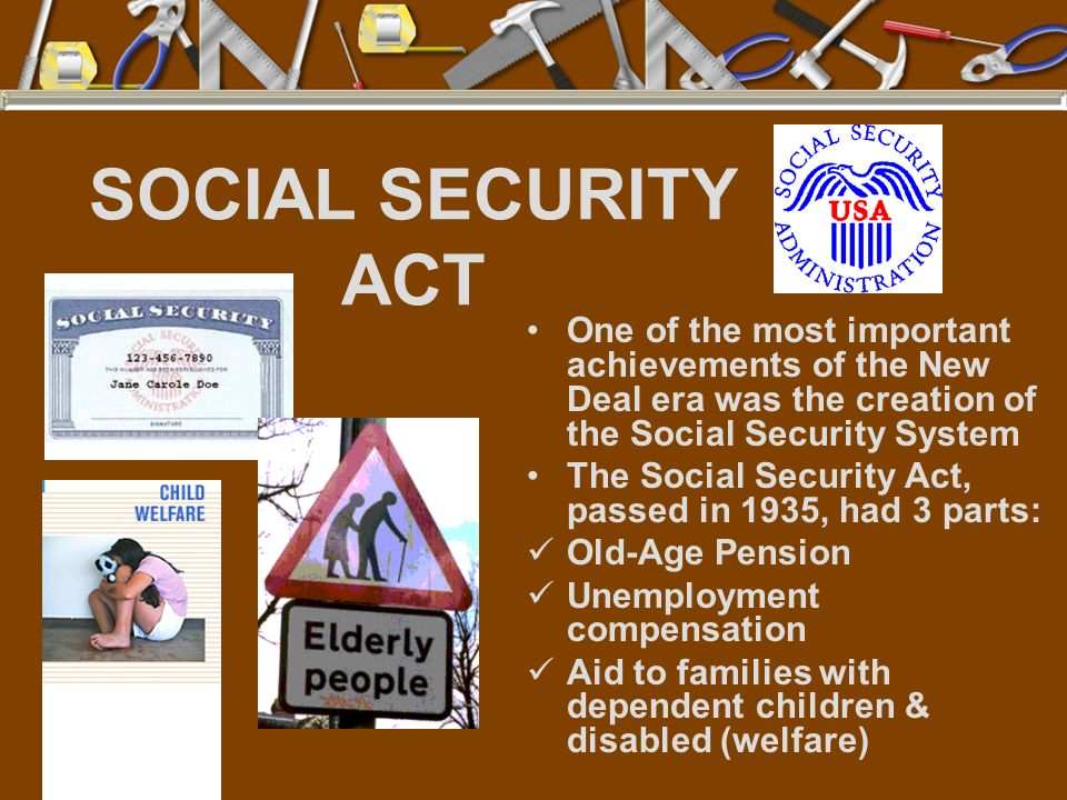 SOCIAL SECURITY ACT One of the most important achievements of the New Deal era was the creation of the Social Security System.