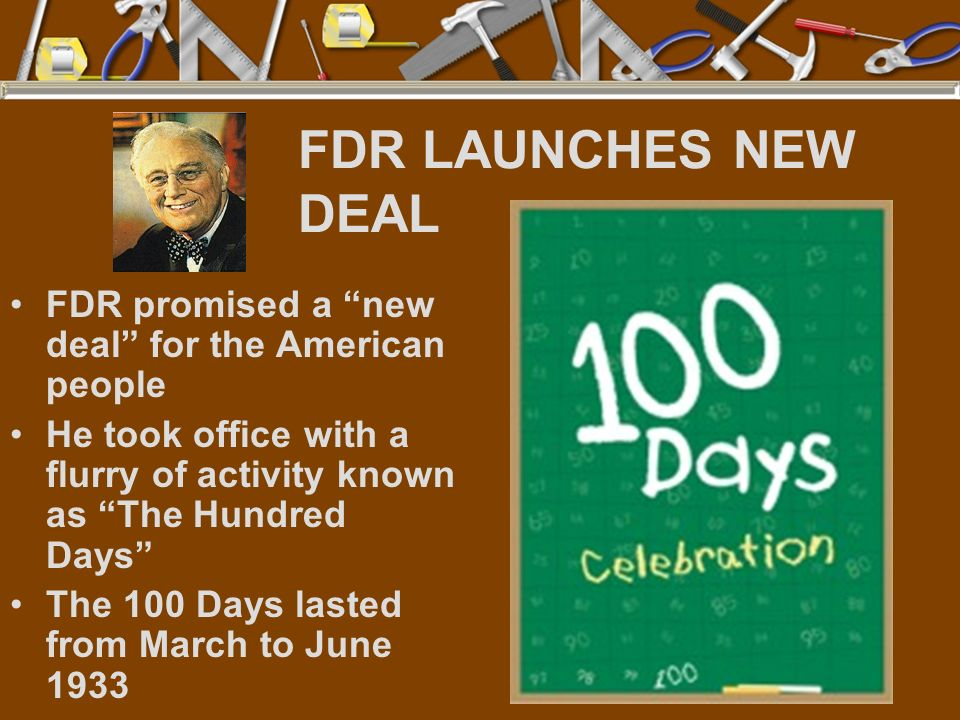 FDR LAUNCHES NEW DEAL FDR promised a new deal for the American people. He took office with a flurry of activity known as The Hundred Days