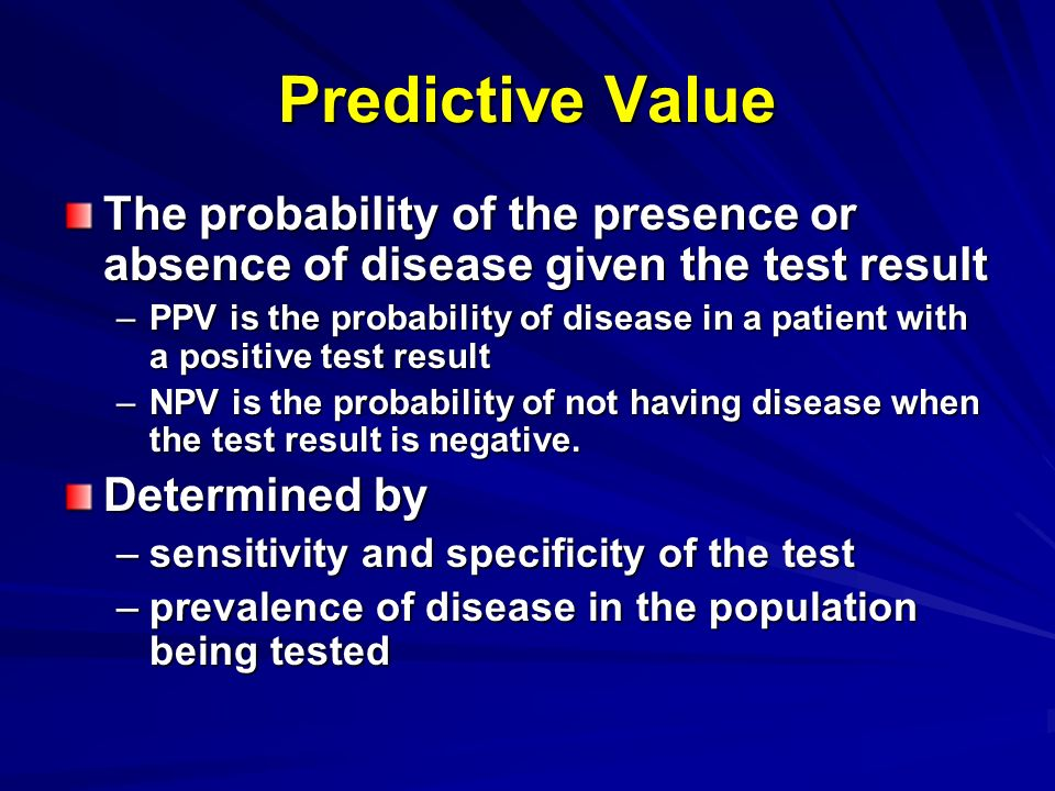Predictive Value The probability of the presence or absence of disease given the test result.