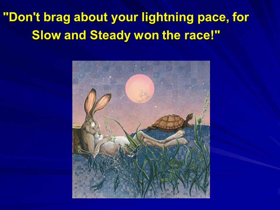 Don t brag about your lightning pace, for Slow and Steady won the race!