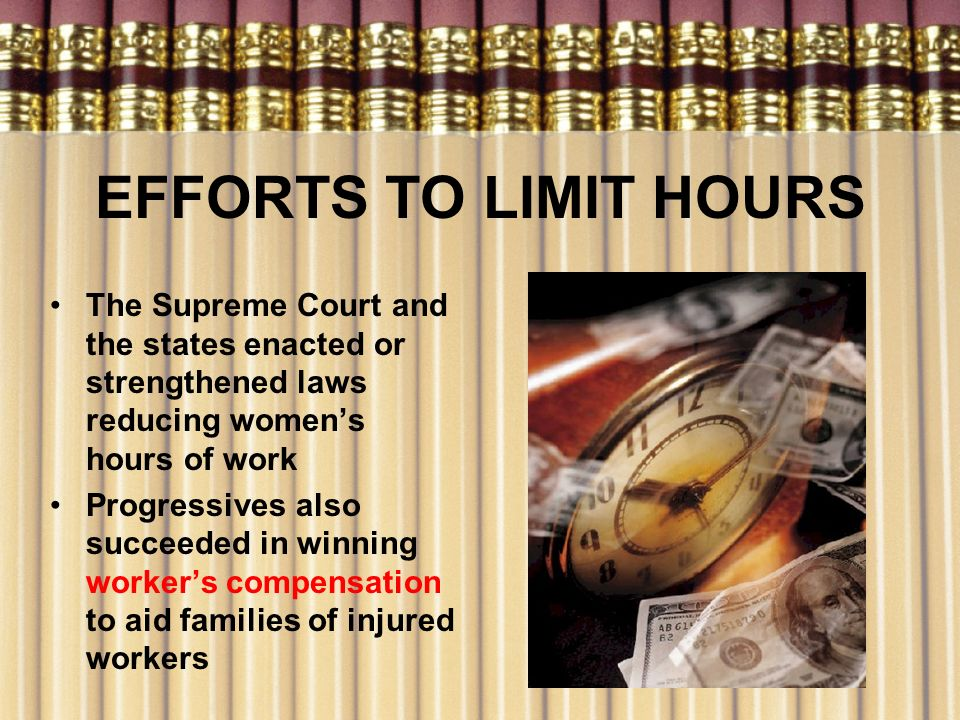 EFFORTS TO LIMIT HOURS The Supreme Court and the states enacted or strengthened laws reducing women's hours of work.