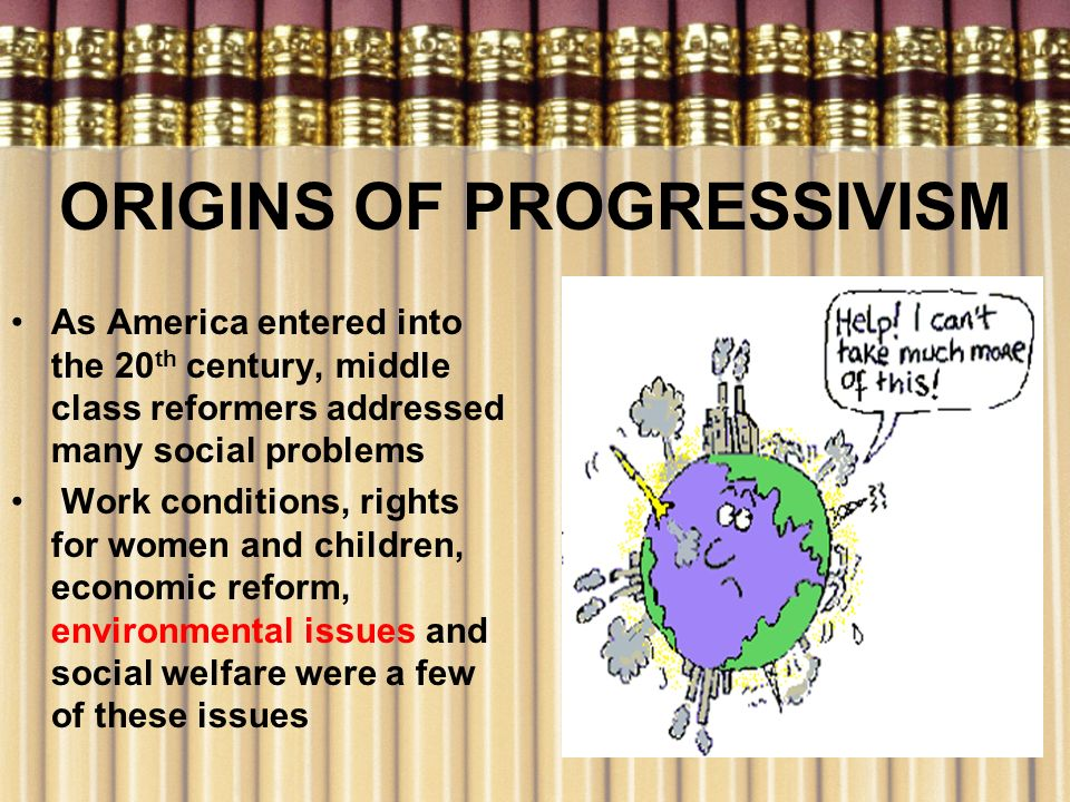 ORIGINS OF PROGRESSIVISM
