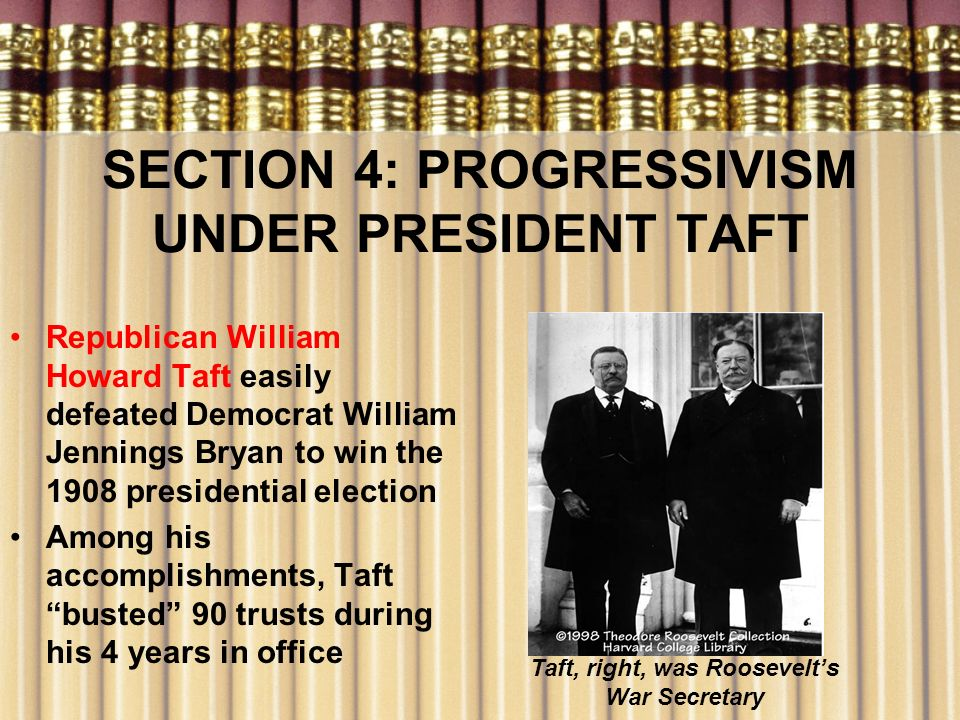SECTION 4: PROGRESSIVISM UNDER PRESIDENT TAFT