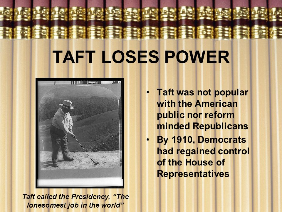 Taft called the Presidency, The lonesomest job in the world