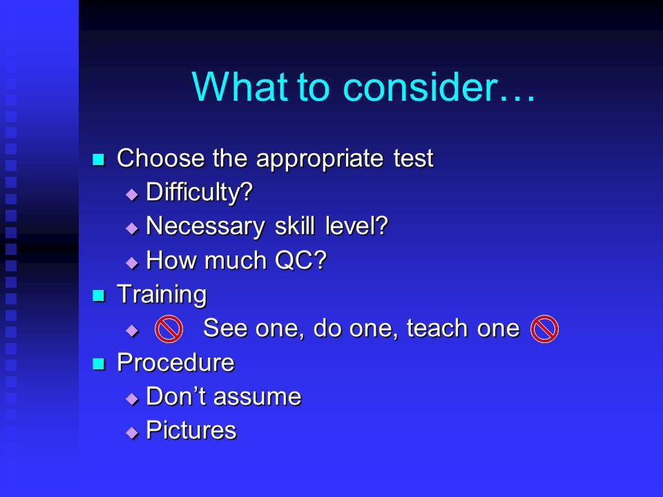 What to consider… Choose the appropriate test Difficulty