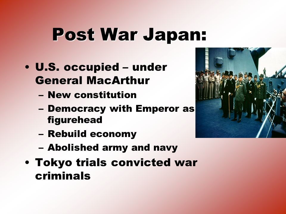 Post War Japan: U.S. occupied – under General MacArthur